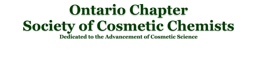 Ontario Chapter Society of Cosmetic Chemists Dedicated to the Advancement of Cosmetic Science